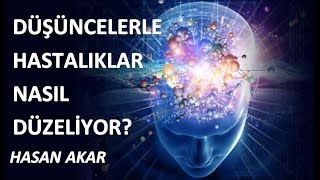 Hasan Akar - Düşüncelerle Hastalıklar Nasıl Düzeliyor?