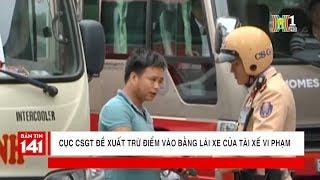 Cục CSGT đề xuất trừ điểm vào bằng lái xe của tài xế vi phạm | Nhật ký 141