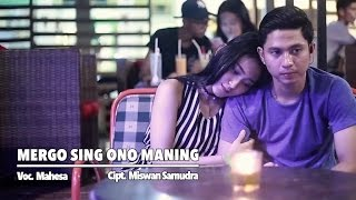 Mahesa - Mergo Sing Ono Maning