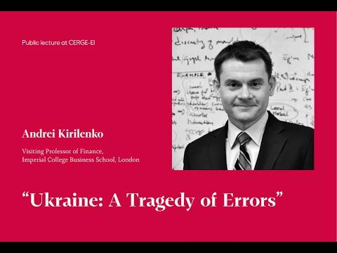 """Ukraine: A Tragedy of Errors"" Seminar by Andrei Kirilenko"