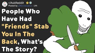 "People Who Had ""Friends"" Backstab You, What's The Story? (AskReddit)"