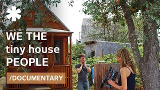 We The Tiny House People (Documentary): Small Homes, Tiny Flats &amp; Wee Shelters