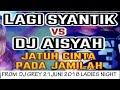 DJ GREY 21 JUNI 2018 LAGU SYANTIK VS AISYAH JATUH CINTA PADA JAMILAH