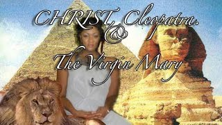 CHRIST, Cleopatra. Queen of Egypt, & The Virgin Mary 2:16 SEC
