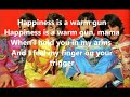 Happiness is a warm gun with lyrics(The Beatles)