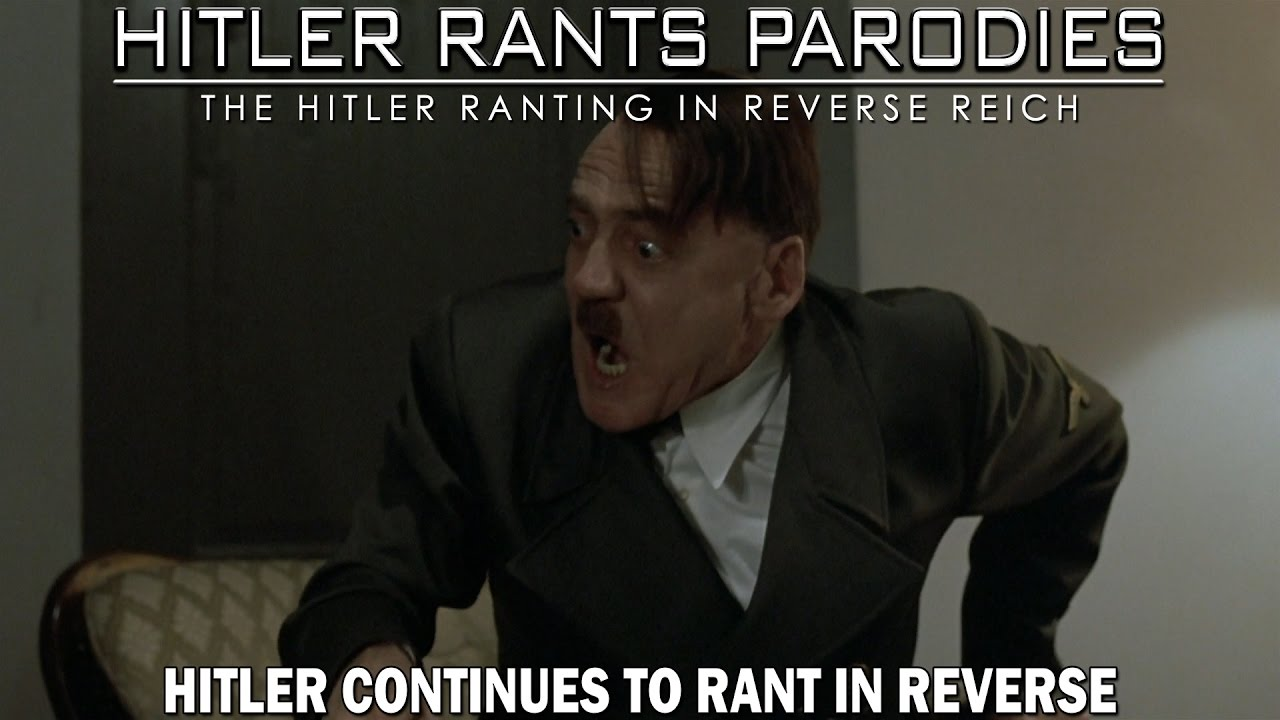 Hitler continues to rant in reverse
