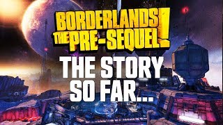 Borderlands: The Pre-Sequel - The Story So Far...