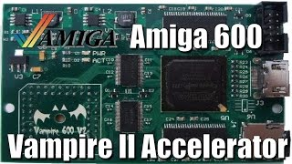 Amiga A600 Vampire II Hardware Accelerator - Tested and Reviewed !
