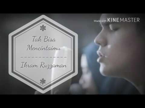 Ikram Ruzzaman - Tak Bisa Mencintaimu (lyrics version)