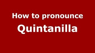 How to pronounce Quintanilla (Spanish/Argentina) - PronounceNames.com