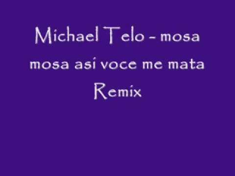 Michael Telo - Mosa Mosa Asi Voce Me Mata Remix video