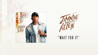Jimmie Allen Wait For It Official Audio