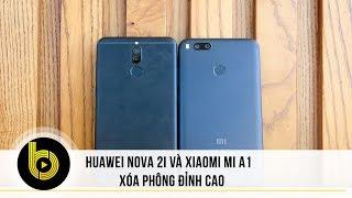 Xiaomi Mi A1 và Huawei Nova 2i trùm xóa phông giá rẻ. Nên mua sản phẩm nào ?- BChannel