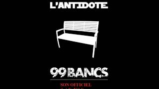 L'Antidote - 99 Bancs ( SON OFFICIEL) - Inédit 2014