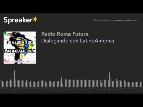 Dialogando con LatinoAmerica (part 4 di 13)