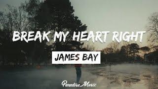 James Bay - Break My Heart Right [Lyrics]
