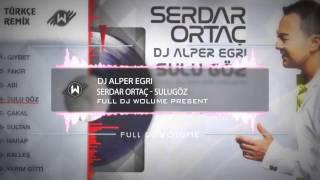 serdar ortac sulu goz 2016 dj alper egri official remix