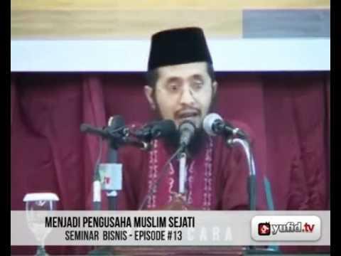 Seminar Pengusaha Muslim: Menjadi Pengusaha Muslim Sejati (Part 13) - Dr. Muhammad Arifin Badri, MA.
