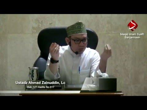 Bab 127 Hadits No. 816-817 - Ustadz Ahmad Zainuddin, Lc