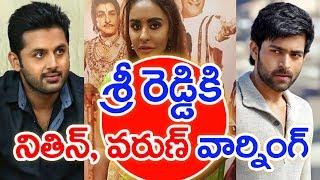 Nithin And Varun Tej Gives Warning To Sri Reddy