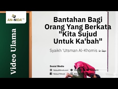 Syaikh 'Utsman Al-Khomis - Bantahan Bagi Orang Yang Berkata