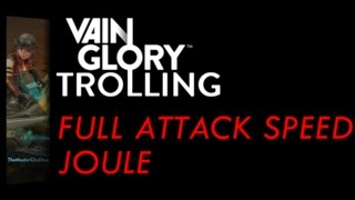VainGlory Trolling ~ Full Attack Speed Joule