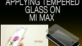 HOW TO APPLY TEMPERED GLASS ON MI MAX |MUSICAL(Mi Max is the New Big)