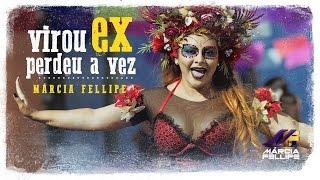 Virou Ex Perdeu a Vez - Marcia Fellipe