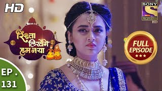 Rishta Likhenge Hum Naya - Ep 131 - Full Episode - 8th May, 2018