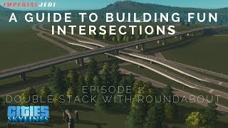 Making Fun Intersections in Cities: Skylines EP 1/5 | Double Stack with Roundabout