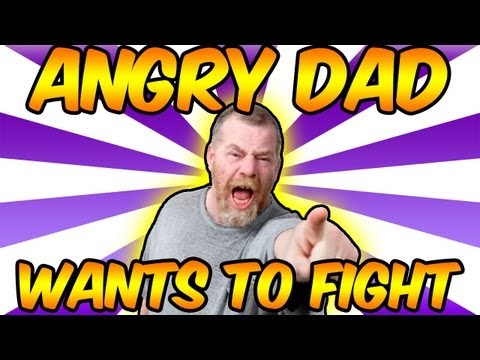ANGRY DAD WANTS TO FIGHT ME!