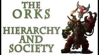 Warhammer 40k Lore - The Orks, Society and Hierarchy