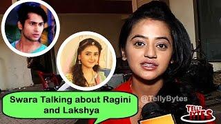 Swara Talk About Ragini And Lakshya | Swaragini