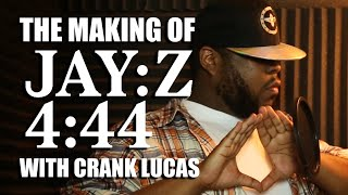 "THE MAKING OF JAY Z ""4:44"" WITH CRANK LUCAS"