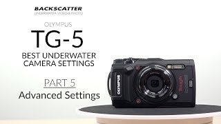 Part 5: Advanced Settings | Olympus TG-5 Best Camera Settings for Underwater Photography