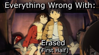 Everything Wrong With: Erased (First Half)