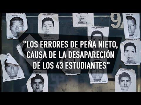 """""""El caso de los 43 estudiantes desaparecidos se debe a los errores de Peña Nieto"""""""