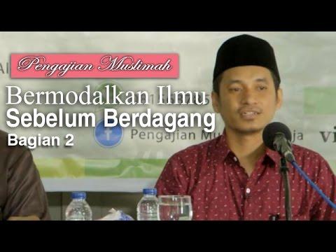Kajian Muslimah: Berilmu Sebelum Berdagang 2 - Ustadz Muhammad Abduh Tuasikal