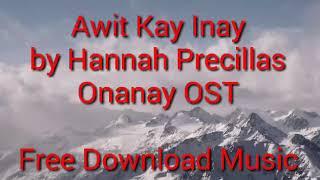 Awit Kay Inay by Hannah Precillas (Onanay OST) Free Download Music | LYRICS ON DESCRIPTION