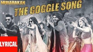"Mubarakan ""The Goggle Song"" With Lyrics | Anil Kapoor, Arjun Kapoor, Ileana D'Cruz, Athiya Shetty"
