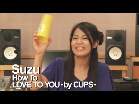 Suzu - 「LOVE TO YOU -by CUPS-」HOW TO CUPSバージョン