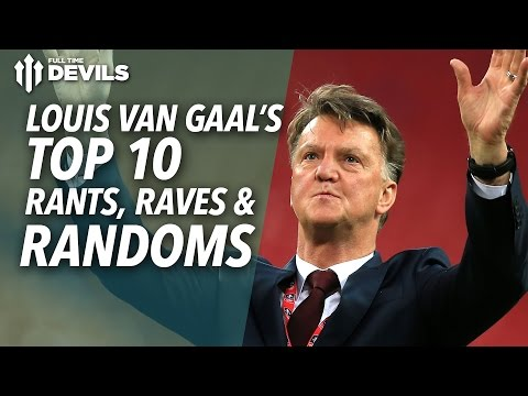 Top 10 Louis Van Gaal Rants, Raves and Randoms