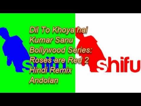 Dil To Khoya Hai (Remix) - Kumar Sanu ; Andolan = Roses are...