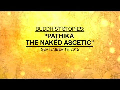 BUDDHIST STORIES: PATHIKA THE NAKED ASCETIC - Sep 19, 2015