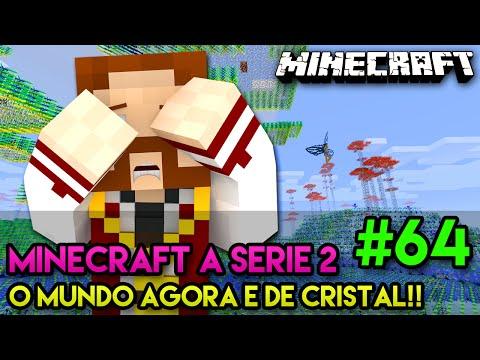 Minecraft: A SÉRIE 2 - #64 - O FIM DO MUNDO! TUDO VIROU CRISTAL!!