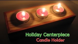 Holiday Centerpiece | Candle Holder | Woodworking