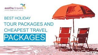 Best Holiday Tour Packages & Cheapest Travel Packages by Aastha Travels   Ahmedabad