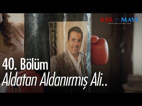 Aldatan aldanırmış Ali..  - Aşk ve Mavi 40. Bölüm