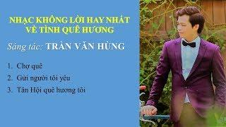 Nhạc không lời hay nhất về tình quê hương (nghe là phê) - Sáng tác Nhạc sỹ Trần Hùng