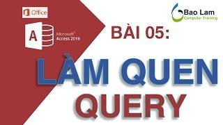 Microsoft Access 2016 Bài 05: TRUY VẤN QUERY căn bản